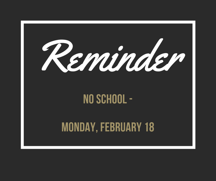 Reminder: There is no school on Monday, February 18 (Presidents Day).
