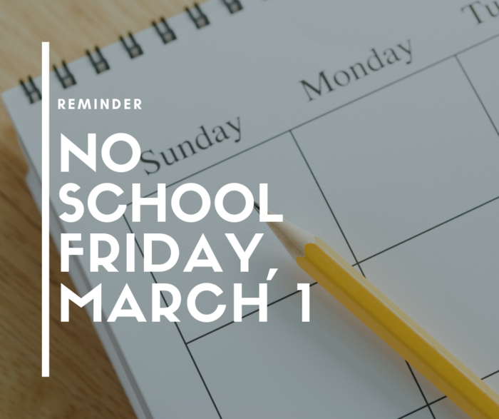 Reminder: There is no school Friday, March 1, for Professional Development.