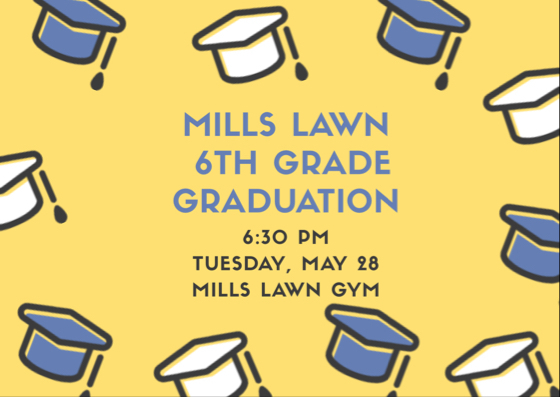 The Class of 2025 will celebrate their 6th grade graduation on May 28 at 6:30 pm in the Mills Lawn Gym.