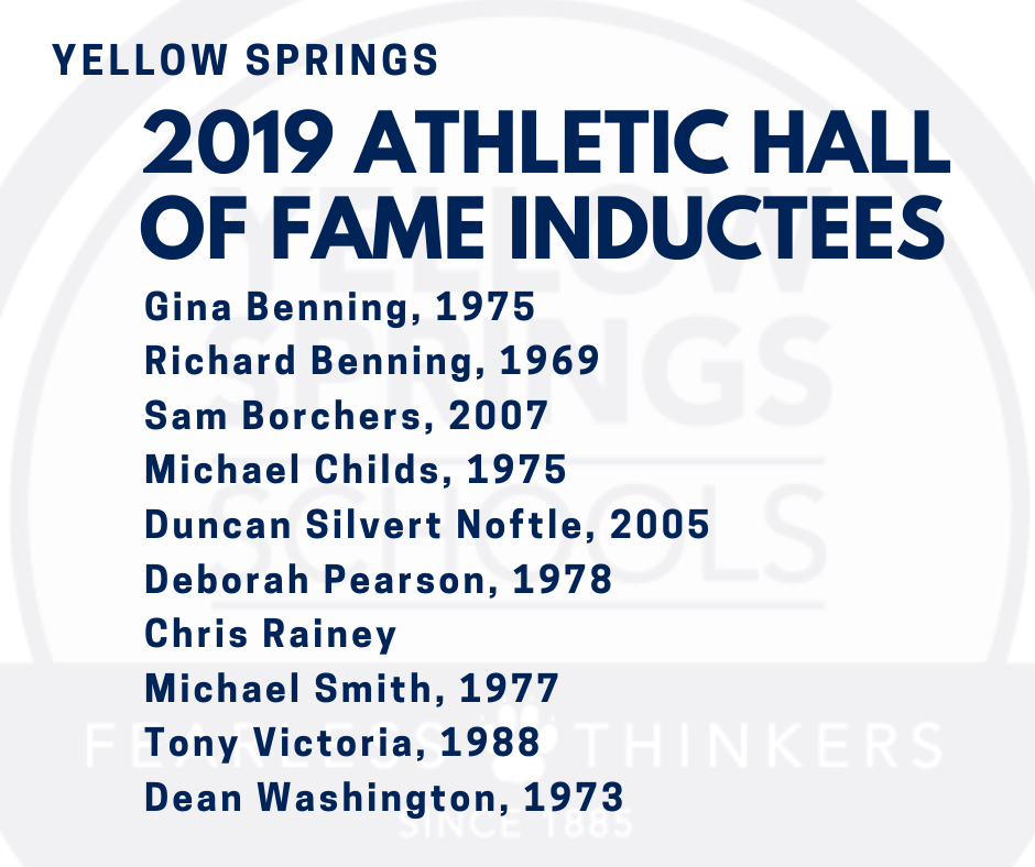 Congratulations to the 2019 Yellow Springs Athletic Hall of Fame inductees! They will be inducted at a banquet at 7 p.m. on Saturday, December 7, at the Antioch Wellness Center South Gym! #GoBulldogs #FearlessThinkers Gina Benning, 1975 Richard Benning, 1969 Sam Borchers, 2007 Michael Childs, 1975 Duncan Silvert Noftle, 2005 Deborah Pearson, 1978 Chris Rainey Michael Smith, 1977 Tony Victoria, 1988 Dean Washington, 1973