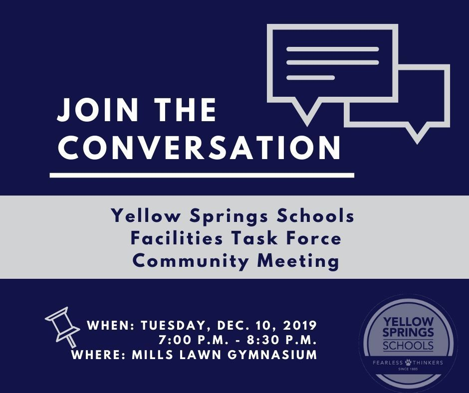 Mark your calendars! On Tuesday, Dec. 10th from 7:00 p.m. - 8:30 p.m. in the gym at Mills Lawn Elementary School, the Yellow Springs Schools Facilities Task Force will share what it has learned over the past few months, and would like to hear your perspective.